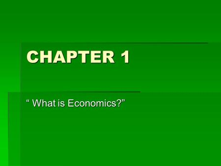 "CHAPTER 1 "" What is Economics?"". Economics  Book Definition – The study of how people seek to satisfy their seemly unlimited needs and wants with limited."