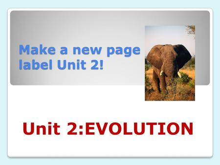 Make a new page and label Unit 2! Unit 2:EVOLUTION.