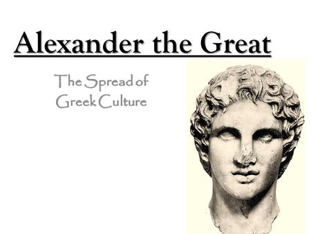 Alexander the Great The Spread of Greek Culture. Macedonia Macedonia is the farthest area North in Greece Macedonia is the farthest area North in Greece.