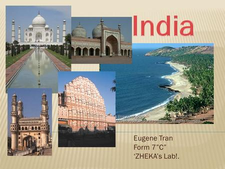 "Eugene Tran Form 7""C"" 'ZHEKA's Lab!..  India is a country in the south of Asia. The name of it comes from the name of the river Indus. It is washed by."