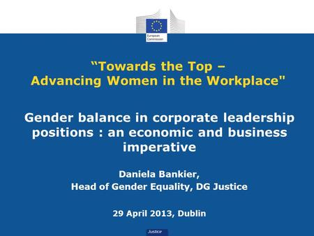 """Towards the Top – Advancing Women in the Workplace Gender balance in corporate leadership positions : an economic and business imperative Daniela Bankier,"