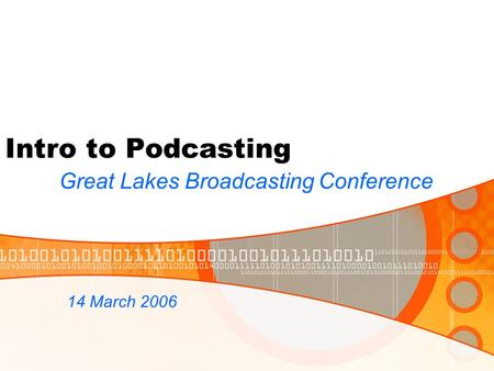 Intro to Podcasting Great Lakes Broadcasting Conference 14 March 2006.