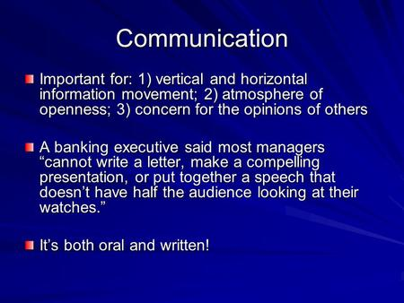 Communication Important for: 1) vertical and horizontal information movement; 2) atmosphere of openness; 3) concern for the opinions of others A banking.