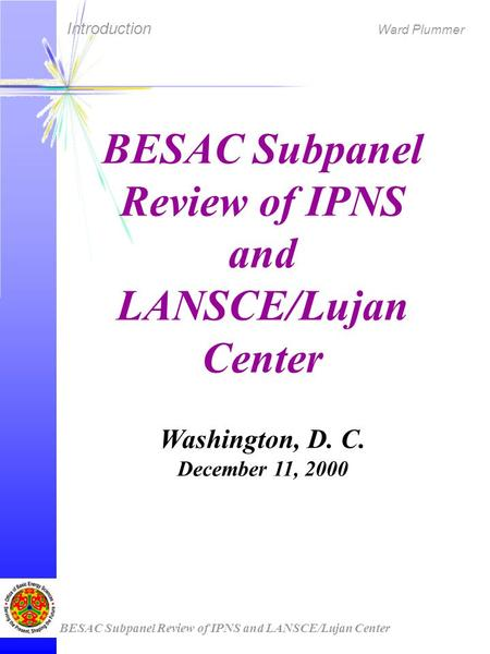 Introduction Ward Plummer BESAC Subpanel Review of IPNS and LANSCE/Lujan Center Washington, D. C. December 11, 2000.