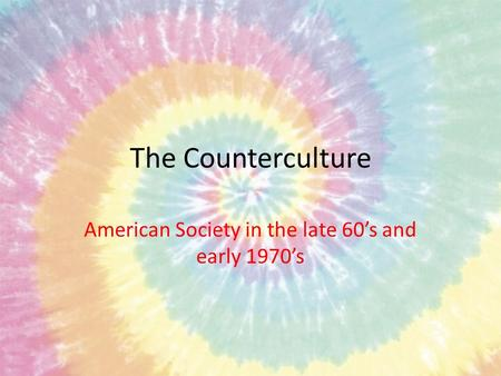 The Counterculture American Society in the late 60's and early 1970's.