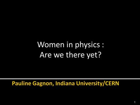 Women in physics : Are we there yet? 1.  Statistics from ATLAS and CERN  Are women physicists treated equally?  Easy things to improve the situation.
