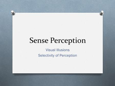 Sense Perception Visual Illusions Selectivity of Perception.