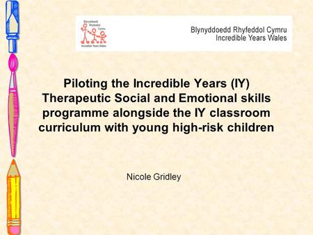 Piloting the Incredible Years (IY) Therapeutic Social and Emotional skills programme alongside the IY classroom curriculum with young high-risk children.