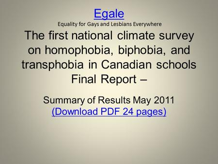 Egale Egale Equality for Gays and Lesbians Everywhere The first national climate survey on homophobia, biphobia, and transphobia in Canadian schools Final.