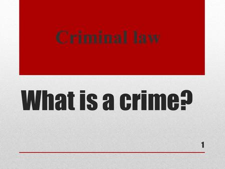 What is a crime? Criminal law 1. What are we going to learn about? In this part you will learn about: the principles of criminal liability, crimes and.