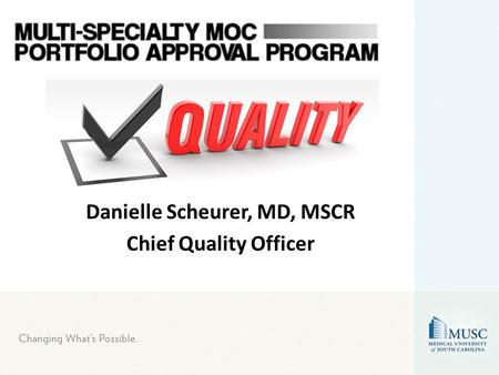 Danielle Scheurer, MD, MSCR Chief Quality Officer.