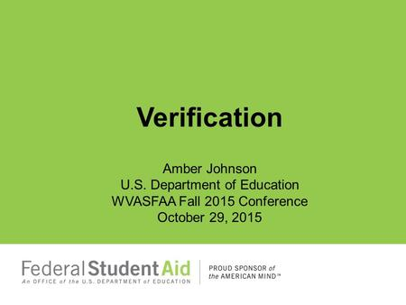 Verification Amber Johnson U.S. Department of Education WVASFAA Fall 2015 Conference October 29, 2015.