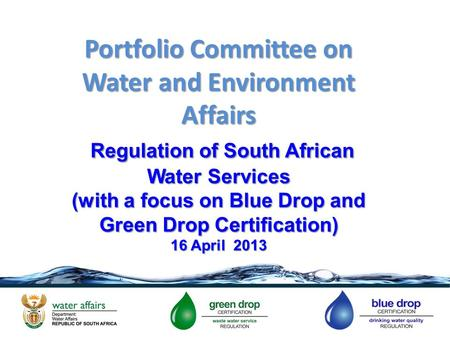 Portfolio Committee on Water and Environment Affairs Regulation of South African Water Services (with a focus on Blue Drop and Green Drop Certification)