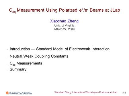Xiaochao Zheng, International Workshop on Positrons at JLab 1/64 C 3q Measurement Using Polarized e + /e - Beams at JLab – Introduction — Standard Model.