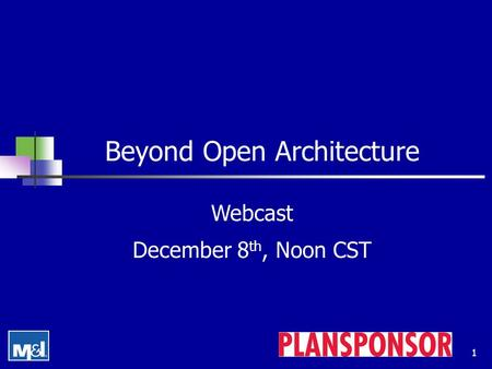 1 Beyond Open Architecture Webcast December 8 th, Noon CST.