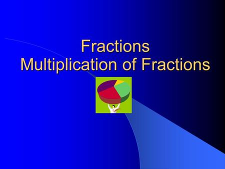 Fractions Multiplication of Fractions. Copyright © 2000 by Monica Yuskaitis Times You Would Multiply a Fraction Times a Fraction Your family eats 1/8.