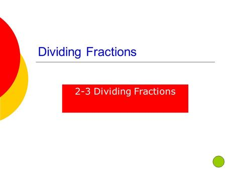 Dividing Fractions 2-3 Dividing Fractions. POD – Multiplying Fractions.
