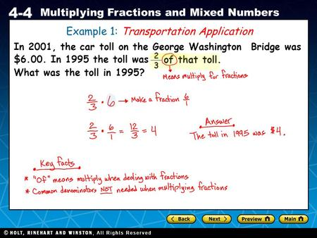 Holt CA Course 1 4-4 Multiplying Fractions and Mixed Numbers Example 1: Transportation Application In 2001, the car toll on the George Washington Bridge.