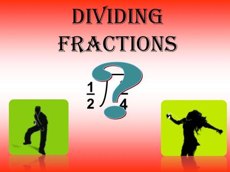 "Dividing fractions 3434 1212. When dividing fractions, you have to ask yourself, "" How many 1/8's are in ¼? ¼ ÷ ⅛ ¼ 1/8 ¼ ÷ 1/8 = 2."