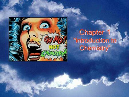 "Chapter 1 ""Introduction to Chemistry"". Section 1.1 Chemistry OBJECTIVES: –Identify five traditional areas of study in chemistry. OBJECTIVES: –Identify."