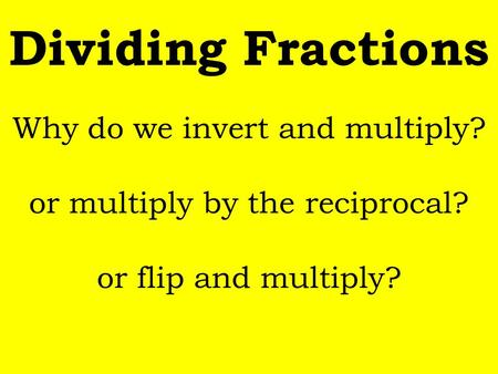 Why do we invert and multiply?