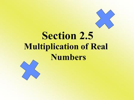 Multiplication of Real Numbers Section 2.5. Multiplying Rules 1) If the numbers have the same signs then the answer is positive. (-7) (-4) = 28 2) If.
