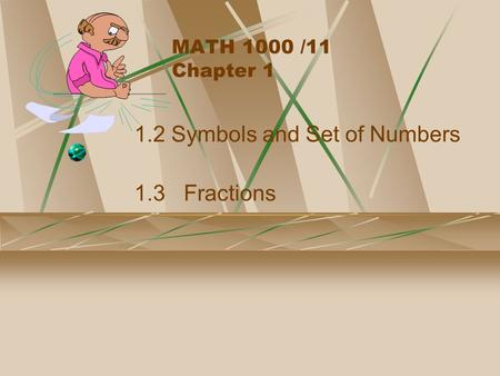 MATH 1000 /11 Chapter 1 1.2 Symbols and Set of Numbers 1.3 Fractions.