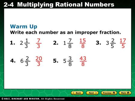 Evaluating Algebraic Expressions 2-4 Multiplying Rational Numbers Warm Up Write each number as an improper fraction. 1. 1 3 2 7 3 2. 7 8 1 15 8 3. 2 5.