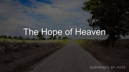 The Hope of Heaven. Jesus' Resurrection = Our Resurrection.