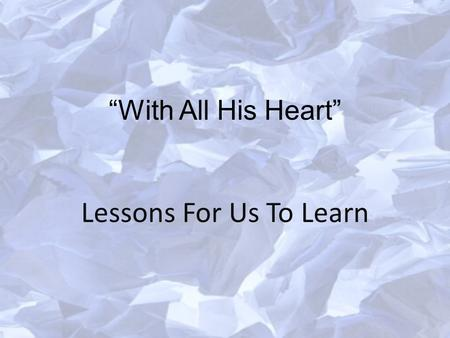 """With All His Heart"" Lessons For Us To Learn. Introduction King Hezekiah was one of the good kings who reigned over the southern kingdom of Judah. He."