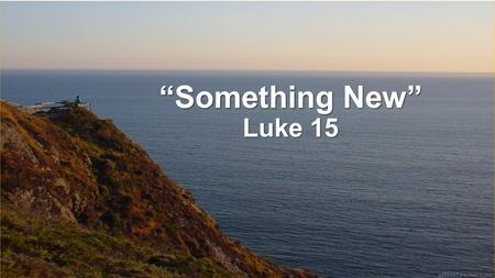 """Something New"" Luke 15. I. Two approaches to life."