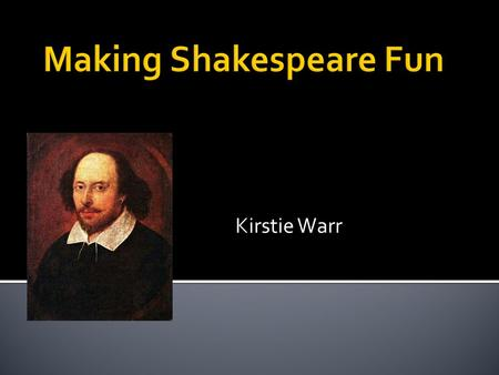 "Kirstie Warr.  ""cultural heritage, richness in language, and universal themes"" (Burnett Foster 65).  Well educated= Some knowledge of Shakespeare Why."