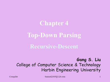 Chapter 4 Top-Down Parsing Recursive-Descent Gang S. Liu College of Computer Science & Technology Harbin Engineering University.