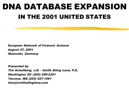 DNA DATABASE EXPANSION IN THE 2001 UNITED STATES European Network of Forensic Science August 27, 2001 Muenster, Germany Presented by Tim Schellberg, J.D.