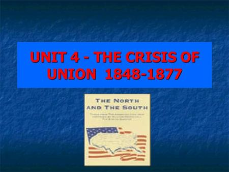 UNIT 4 - THE CRISIS OF UNION 1848-1877. CHAPTER 10 – Sectional Conflict Intensifies I. The Impact of the War With Mexico. The Mexican War opened up new.
