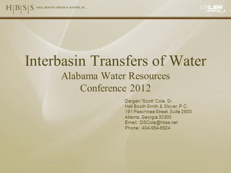 "Interbasin Transfers of Water Alabama Water Resources Conference 2012 Dargan ""Scott"" Cole, Sr. Hall Booth Smith & Slover, P.C. 191 Peachtree Street, Suite."