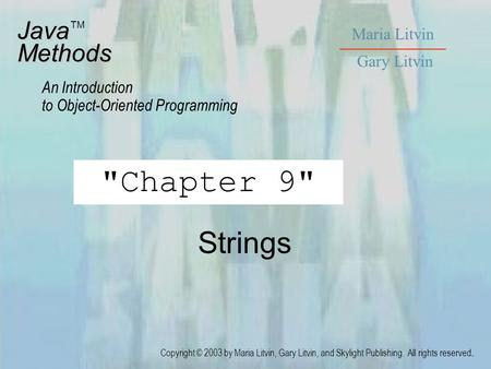 Strings JavaMethods An Introduction to Object-Oriented Programming Maria Litvin Gary Litvin Copyright © 2003 by Maria Litvin, Gary Litvin, and Skylight.