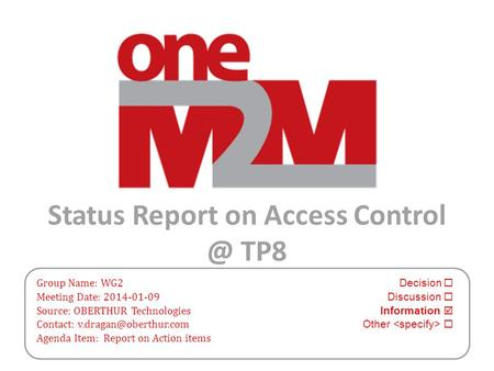 Status Report on Access TP8 Group Name: WG2 Decision  Meeting Date: 2014-01-09 Discussion  Source: OBERTHUR Technologies Information  Contact: