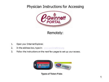 Physician Instructions for Accessing Remotely: 1.Open your Internet Explorer. 2.In the address box, type in: www.gwinnettmd.orgwww.gwinnettmd.org 3.Follow.