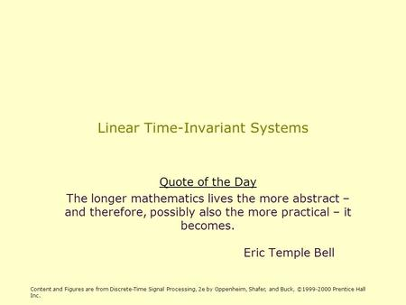 Linear Time-Invariant Systems Quote of the Day The longer mathematics lives the more abstract – and therefore, possibly also the more practical – it becomes.