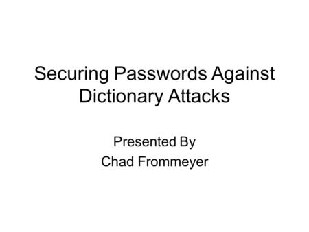 Securing Passwords Against Dictionary Attacks Presented By Chad Frommeyer.