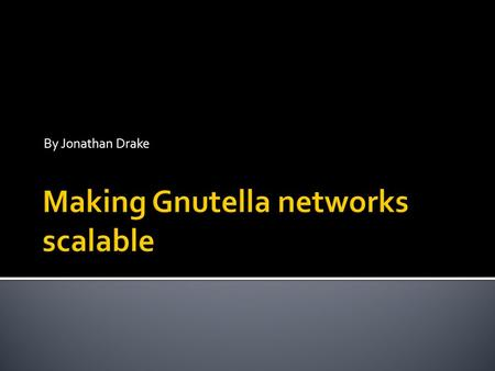 By Jonathan Drake.  The Gnutella protocol is simply not scalable  This is due to the flooding approach it currently utilizes  As the nodes increase.