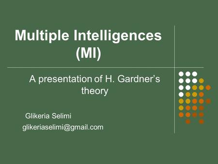 Multiple Intelligences (MI) A presentation of H. Gardner's theory Glikeria Selimi