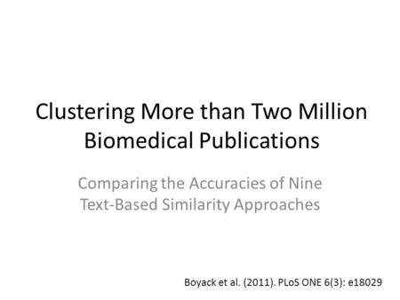 Clustering More than Two Million Biomedical Publications Comparing the Accuracies of Nine Text-Based Similarity Approaches Boyack et al. (2011). PLoS ONE.