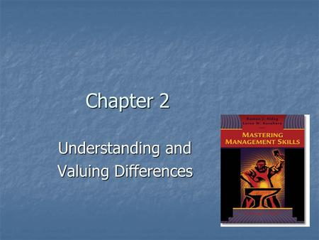 Chapter 2 Understanding and Valuing Differences. A Rich Stew The modern workplace is much more than a melting pot <strong>in</strong> which contents are transformed into.