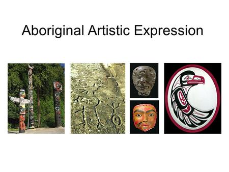 "Aboriginal Artistic Expression. ""In my language, there is no word for ""Art."" This is not because we are devoide of art, but because Art is so powerfully."