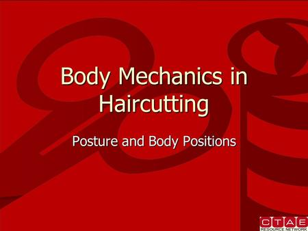 Body Mechanics in Haircutting Posture and Body Positions.