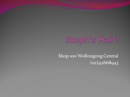 Shop 100 Wollongong Central (02)42668943. Services We Offer! Cut's Colours Extentions Treatments And a great range of products for sale.