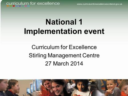 National 1 Implementation event Curriculum for Excellence Stirling Management Centre 27 March 2014.