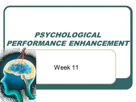 PSYCHOLOGICAL PERFORMANCE ENHANCEMENT Week 11. What you need to know… What is Psychological Skills Training? Arousal Mental imagery Concentration Confidence.